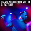 DJ Satelite - Luanda No Horizonte Vol. 14