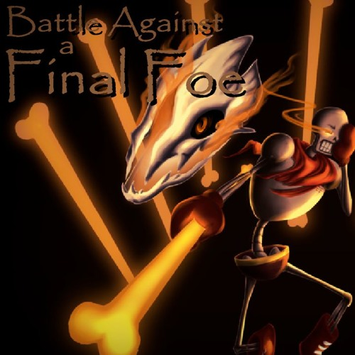 Battle Against a Final Foe {My Take} (Revenge Papyrus Theme
