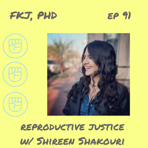 EP 91: Reproductive Justice with Shireen Shakouri