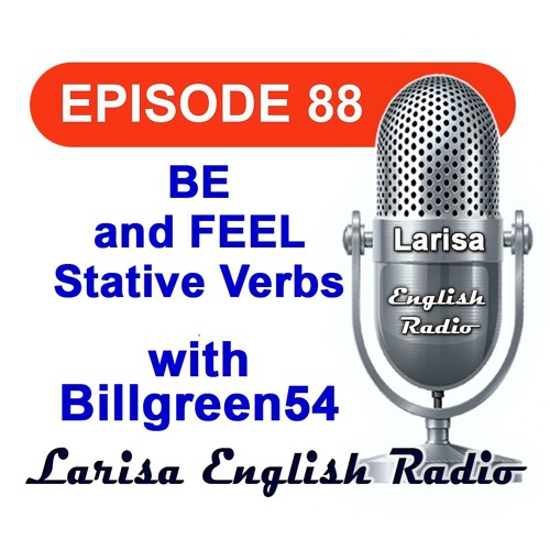 BE and FEEL Stative Verbs with Billgreen54 English Radio Episode 88