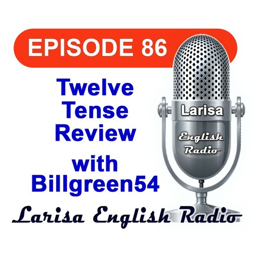 Twelve Tense Review with Billgreen54 English Radio Episode 86