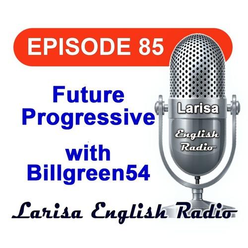 Future Progressive with Billgreen54 English Radio Episode 85