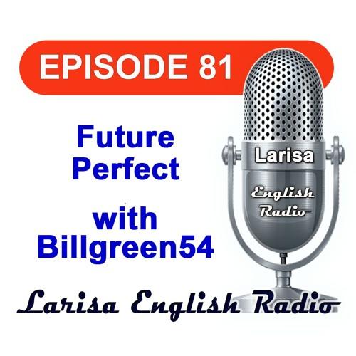 Future Perfect with Billgreen54 English Radio Episode 81