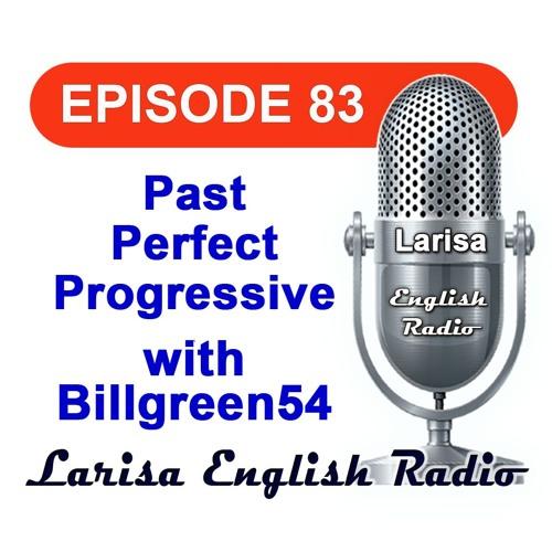 Past Perfect Progressive with Billgreen54 English Radio Episode 83