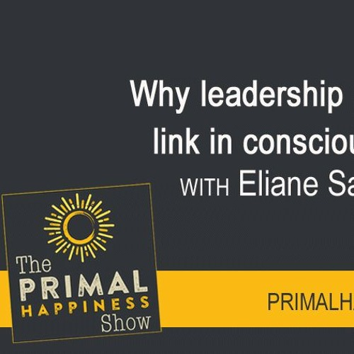 Primal Happiness Interview Of Eliane on Benevolent Leadership