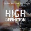 Wesley Roderick Burford - High Definition: The Life of Wesley Roderick Burford