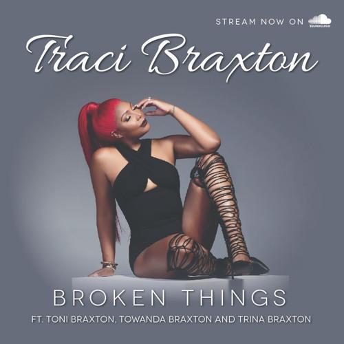 BROKEN THINGS ft. Toni Braxton, Towanda Braxton & Trina Braxton