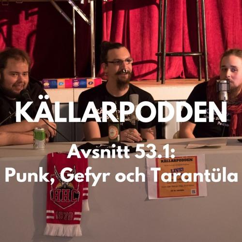 Avsnitt 53.1: Punk, Gefyr och Tarantüla