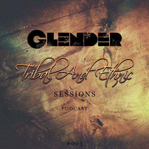 Tribal and Ethnic Sessions #003 with Glender