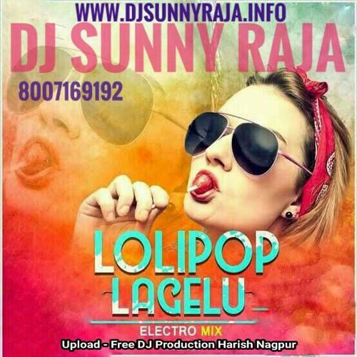 Lolipop Lagelu New Version 2018 DJ Sunny Raja Ft. DJ Harish Nagpur