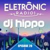 Dj Hippo | Electronic Radio1 Guest Mix | #020