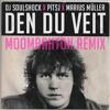 DEN DU VEIT (DJ SOULSHOCK MOOMBAHTON REMIX)