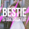 BESTIE (DJ SOULSHOCK EDIT)
