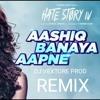 ✴DJ VEXTORE✴ - ASHIQ BANAYA APNE REMIX 2018