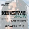 Kensaye Show Mid-April-18 (Ness Radio) x Blasé Vanguard
