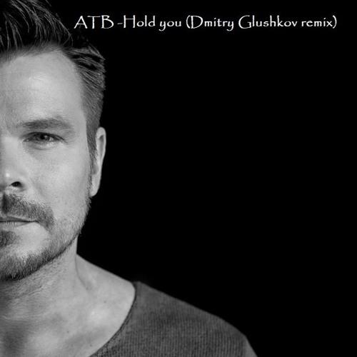 ATB - Hold you (Dmitry Glushkov remix)