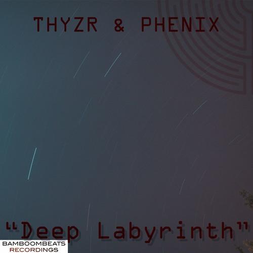 Thyzr & Phenix - Deep Labyrinth (20-04-'18)