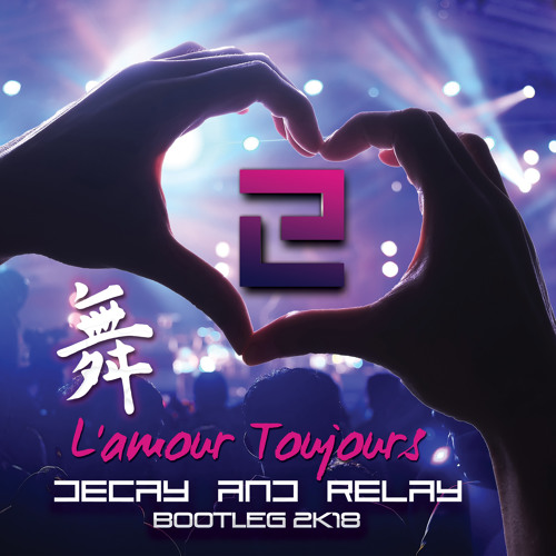 L'Amour Toujours (Decay and Relay Bootleg 2k18)