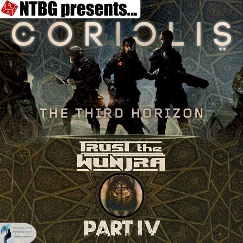Coriolis:  Trust the Wunjra Part 4