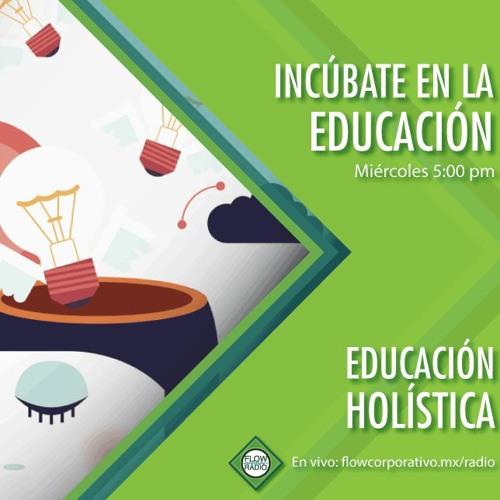 Incúbate en la Educación 03 - Educación Holística