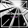 Bad Decisions - Too High