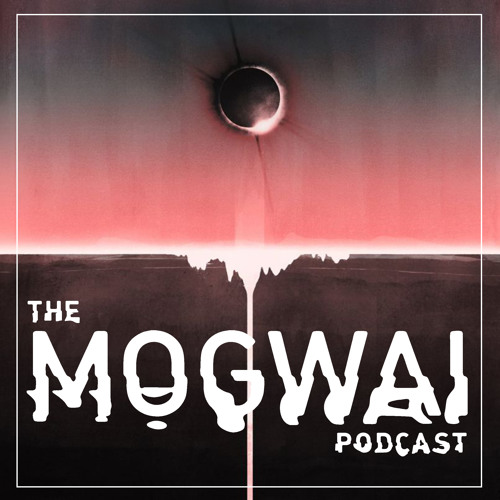 The Mogwai Podcast - Episode Five
