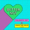 Louis the Child - Better Not (Feat. Wafia) [Philosophy Edit]