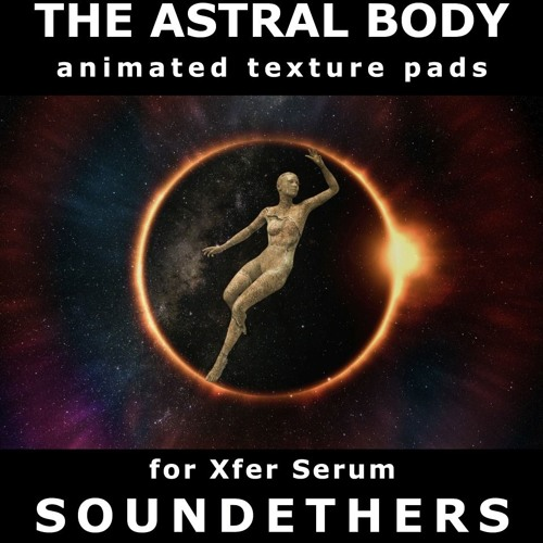 The Astral Body for Xfer Serum