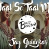 Taal Se Taal Mila - Jay Guldekar - Indian Trap Remix Latest New 2018