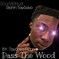TaySavo Richh - Pass The Wood