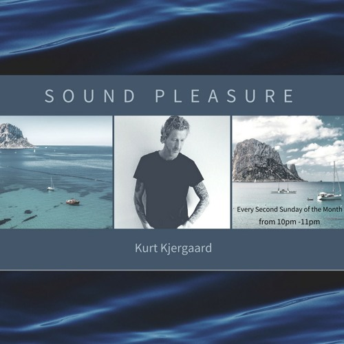 Sound Pleasure #16 Mixed by Kurt Kjergaard Ibizaliveradio.com