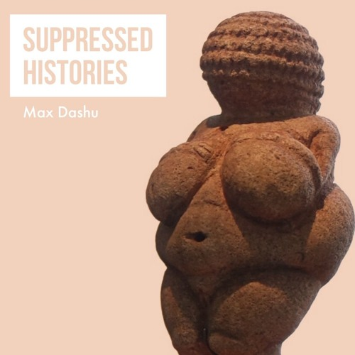 #114   Suppressed Histories: Uncovering & Reclaiming What Has Been Lost w/ Max Dashu