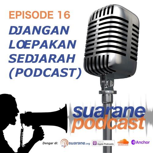 Episode 16 - Djangan Loepakan Sedjarah (Podcast)