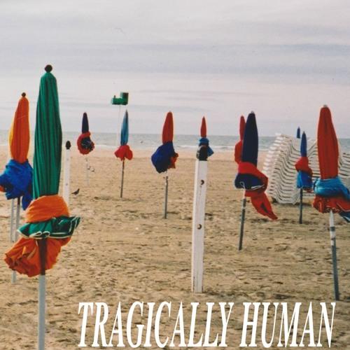 Tragically Human