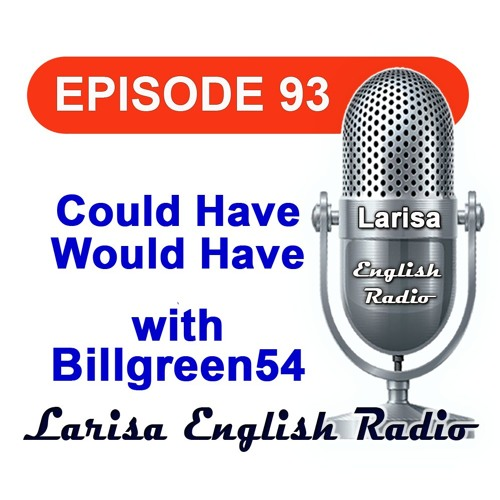 Could Have Would Have with Billgreen54 English Radio Episode 93
