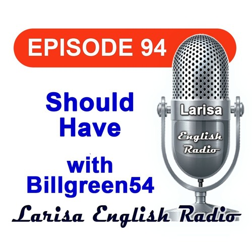 Should Have with Billgreen54 English Radio Episode 94