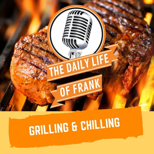 Grilling & Chilling (The Daily Life of Frank)