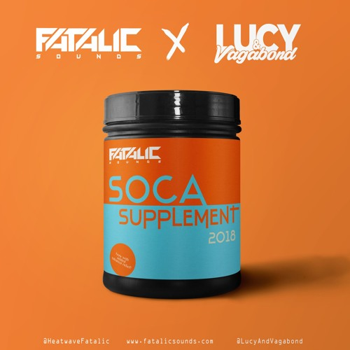 Fatalic x Lucy & Vagabond - Soca Supplement 2018
