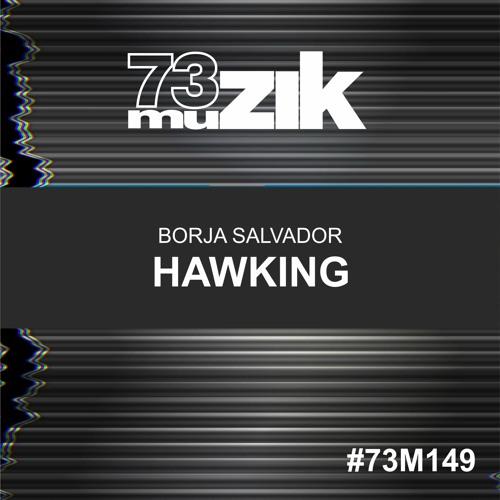 73M149 : Borja Salvador - Hawking (Original Mix)