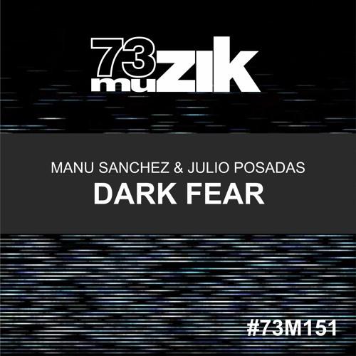 73M151 : Manu Sanchez & Julio Posadas - Dark Fear (Original Mix)