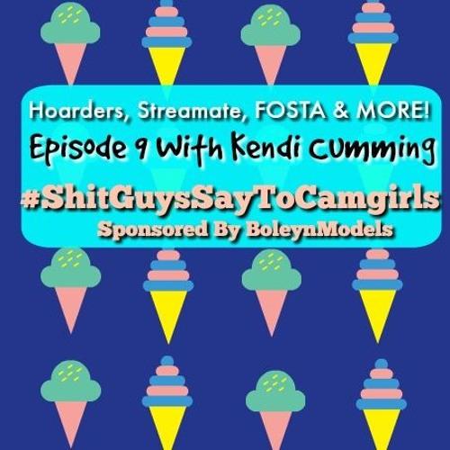 ShitGuysSayToCamgirls Ep9 Hoarders, Reality TV & Kendi Cumming
