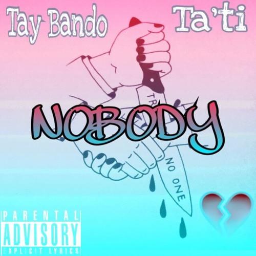 Tay Bando x Ta'ti - Nobody
