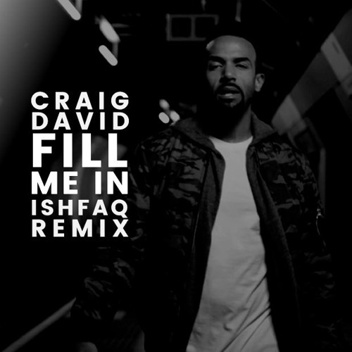 Fill Me In - Craig David (Ishfaq Remix)