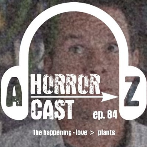 Ep 84 - The Happening - Love > Plants