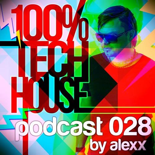 100% Tech House Podcast 028 By Alexx