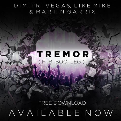 Martin Garrix, Dimitri Vegas & Like Mike - Tremor - FPB Bootleg - FREE DOWNLOAD