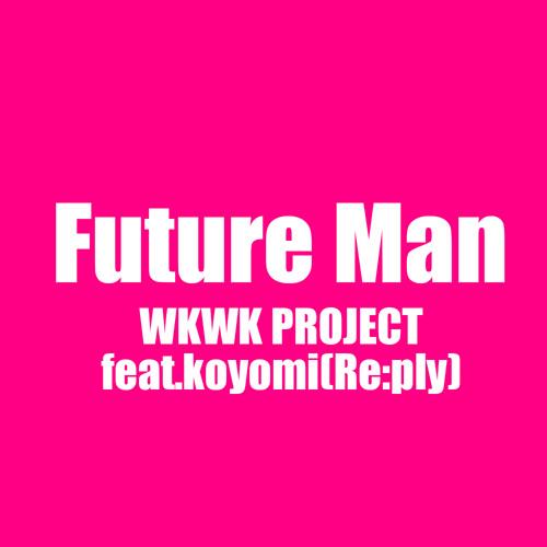 「Future Man」WKWK PROJECT feat.koyomi(Re:ply)