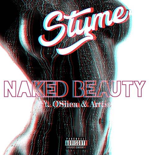 Styme - Naked Beauty ft Oshea & Artist