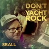 8ball - Don't Stop The Yacht Rock Vol 2