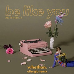 Whethan - Be Like You (Afterglo Remix) [ft. Broods]